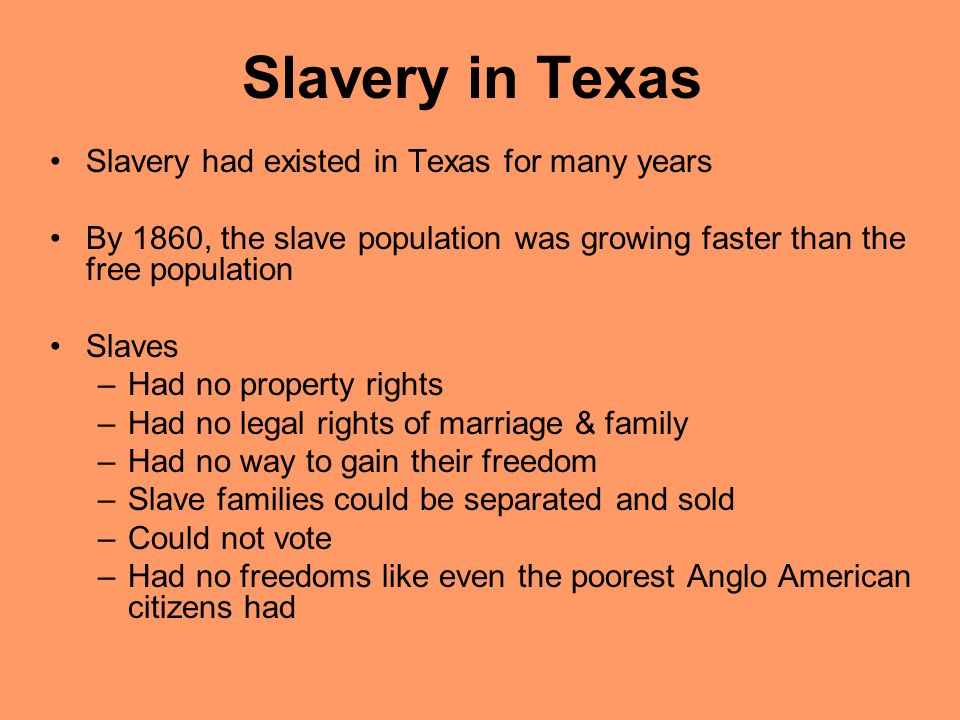 Slavery in Texas Slavery had existed in Texas for many years