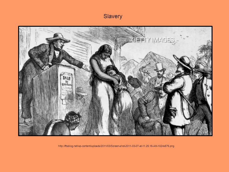 Slavery http://ftsblog.net/wp-content/uploads/2011/03/Screen-shot-2011-03-07-at-11.25.16-AM-1024x576.png.