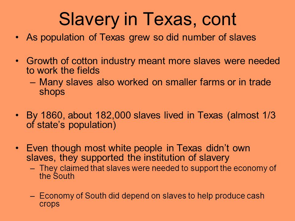 Slavery in Texas, cont As population of Texas grew so did number of slaves.