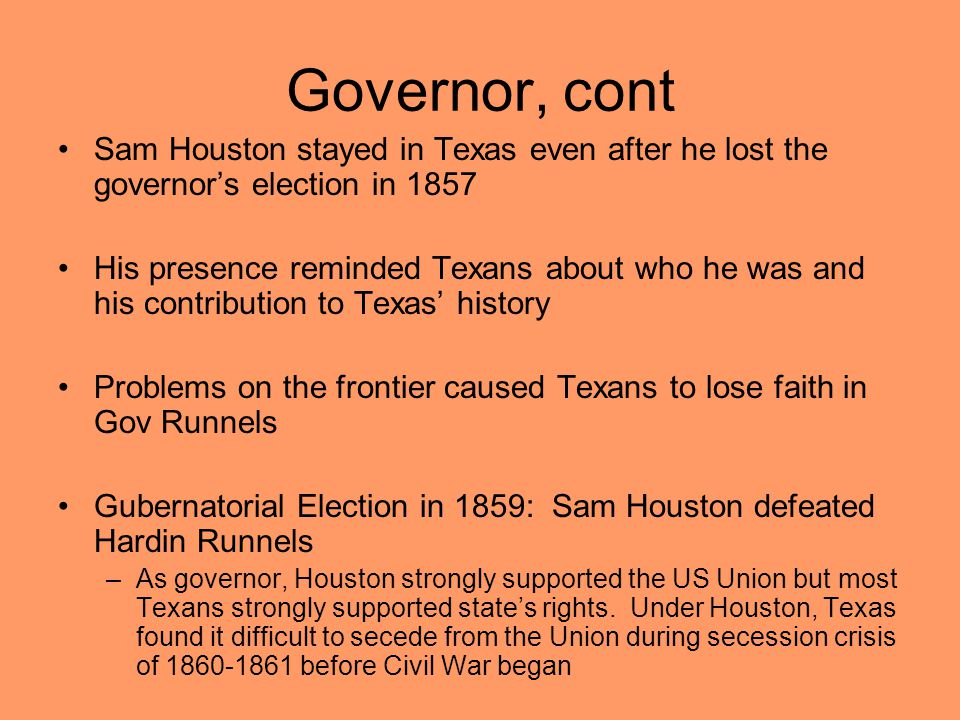 Governor, cont Sam Houston stayed in Texas even after he lost the governor's election in 1857.