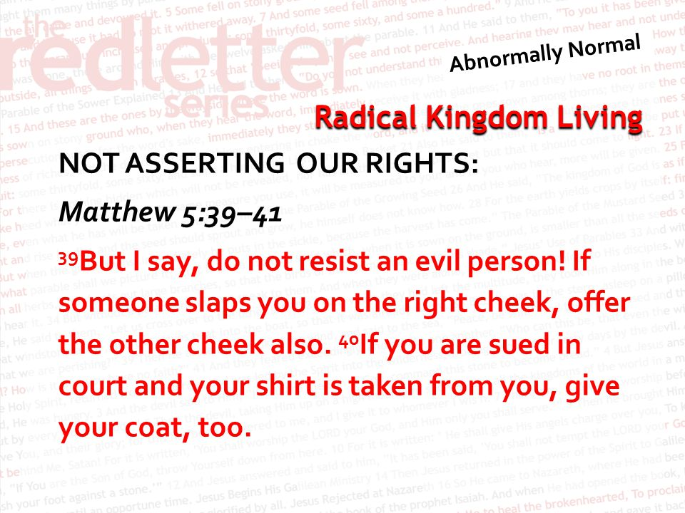 NOT ASSERTING OUR RIGHTS: Matthew 5:39–41 39But I say, do not resist an evil person.