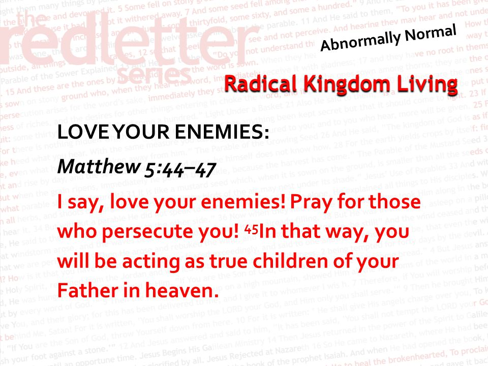 LOVE YOUR ENEMIES: Matthew 5:44–47 I say, love your enemies