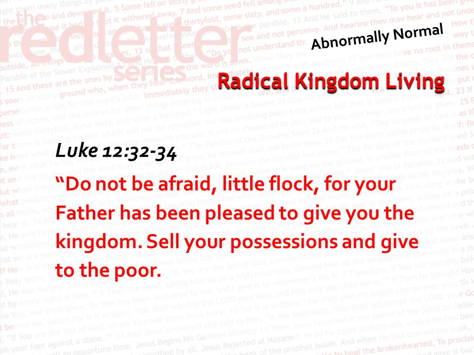 Luke 12:32-34 Do not be afraid, little flock, for your Father has been pleased to give you the kingdom.