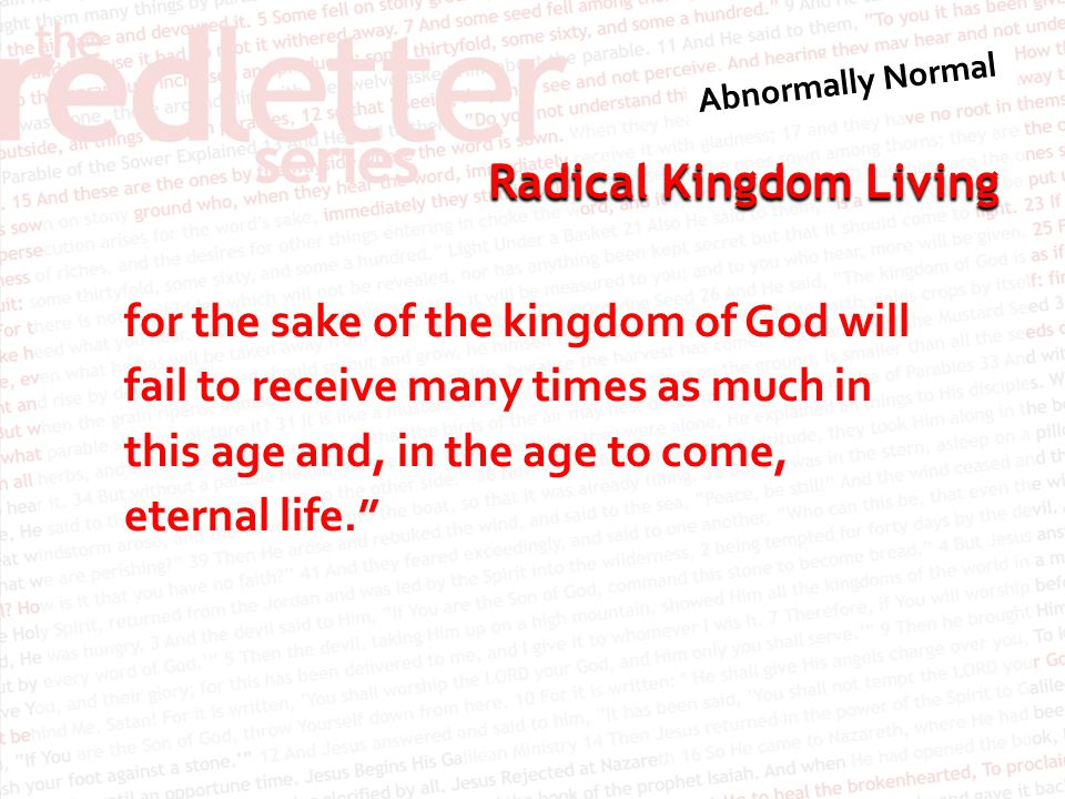 for the sake of the kingdom of God will fail to receive many times as much in this age and, in the age to come, eternal life.