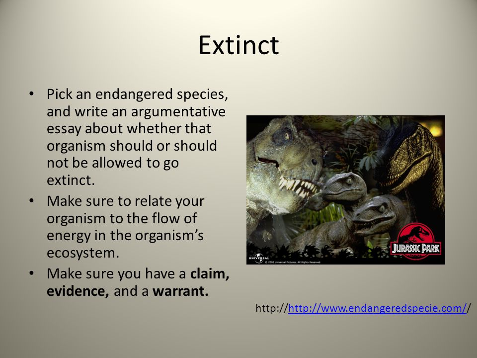 Extinct Pick an endangered species, and write an argumentative essay about whether that organism should or should not be allowed to go extinct.