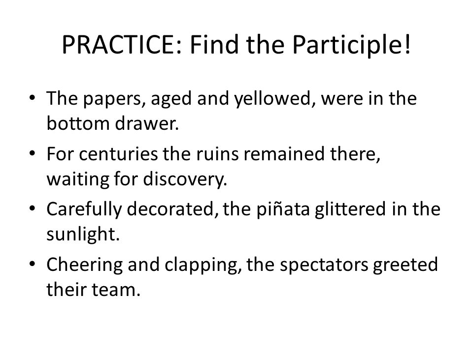 PRACTICE: Find the Participle!