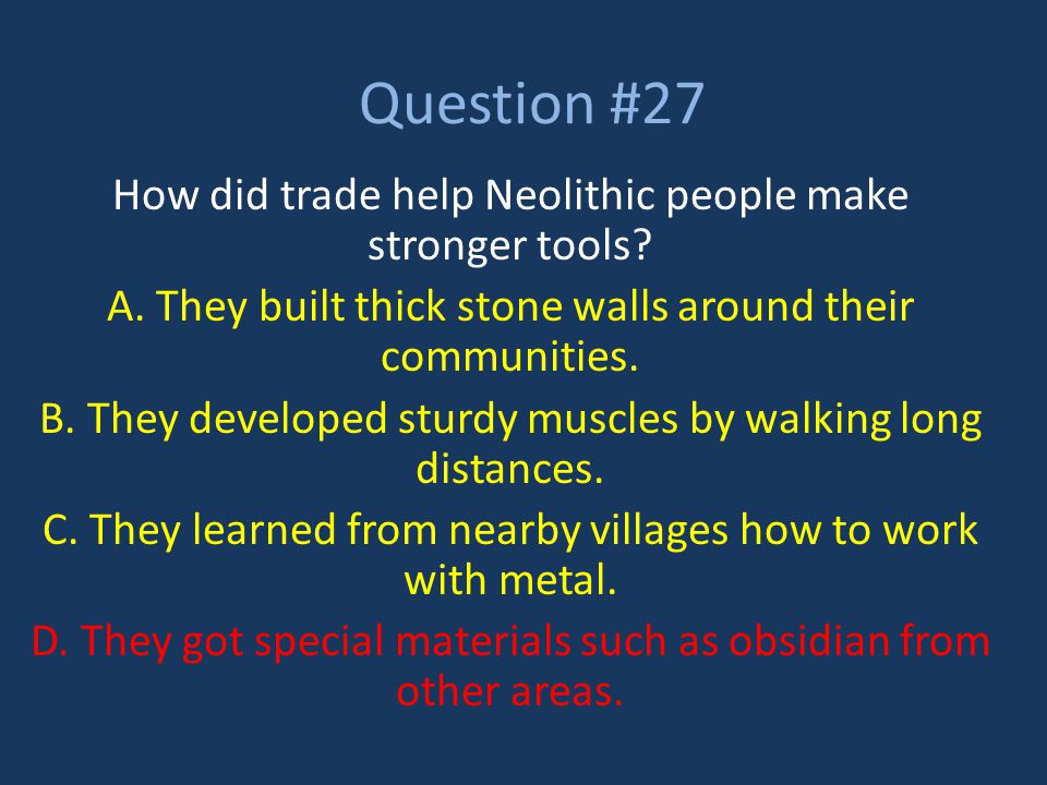 Question #27 How did trade help Neolithic people make stronger tools