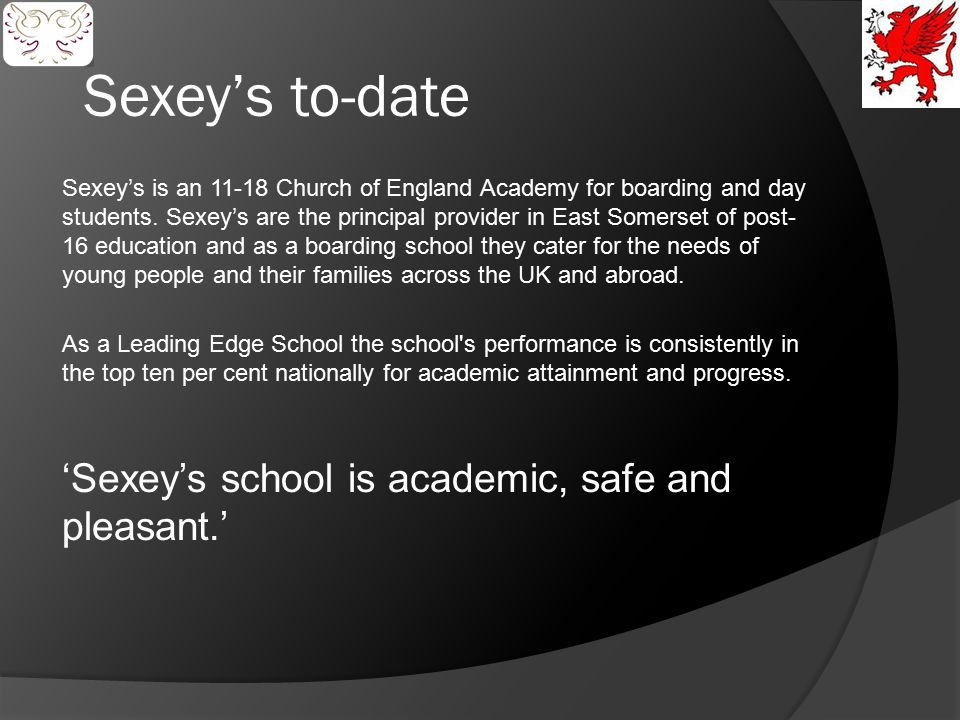 Sexey's to-date 'Sexey's school is academic, safe and pleasant.'
