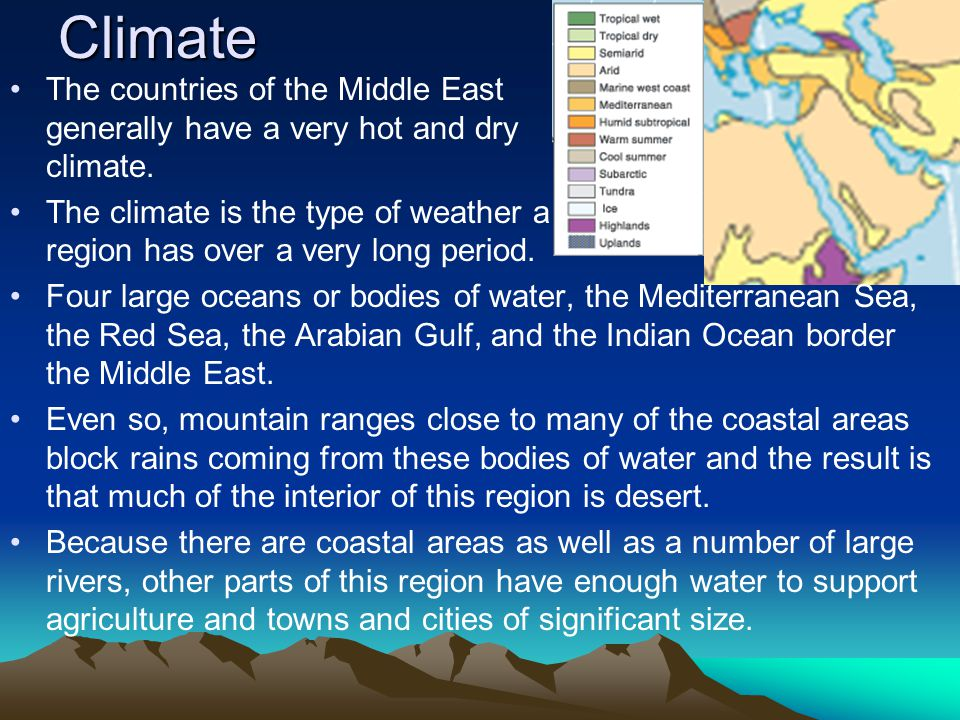 Climate The countries of the Middle East generally have a very hot and dry climate.