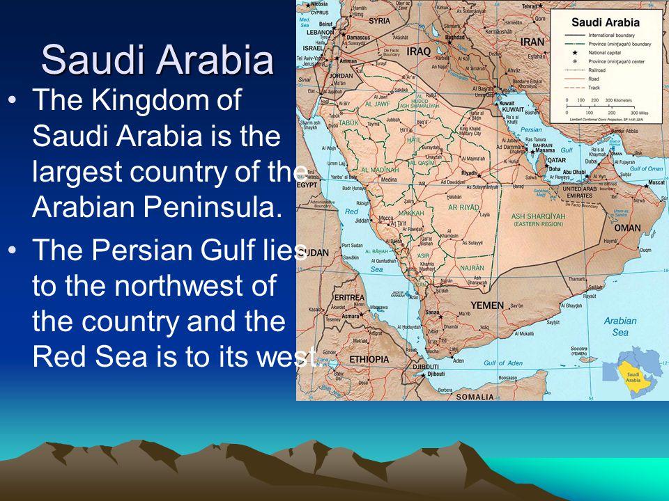 Saudi Arabia The Kingdom of Saudi Arabia is the largest country of the Arabian Peninsula.