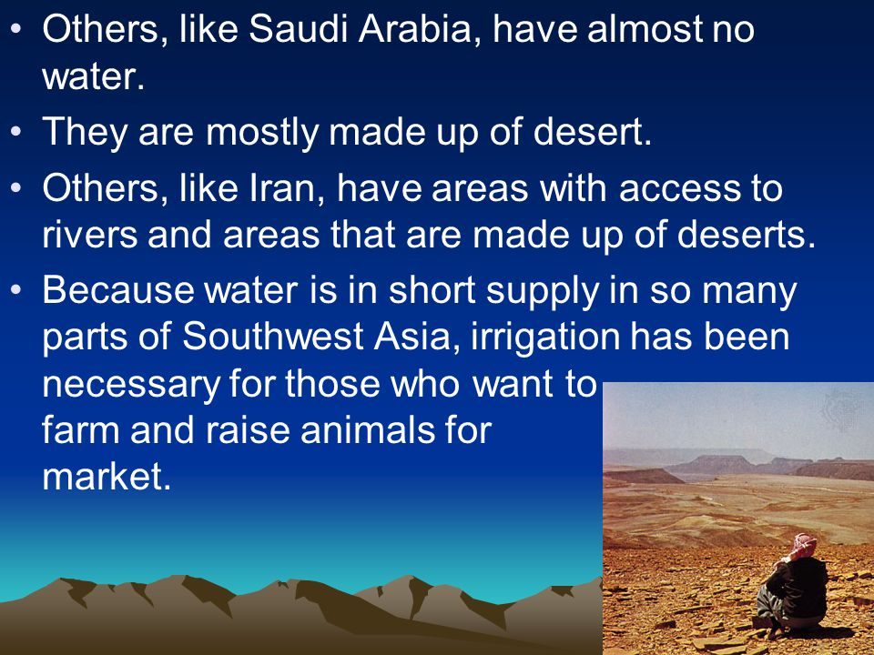 Others, like Saudi Arabia, have almost no water.