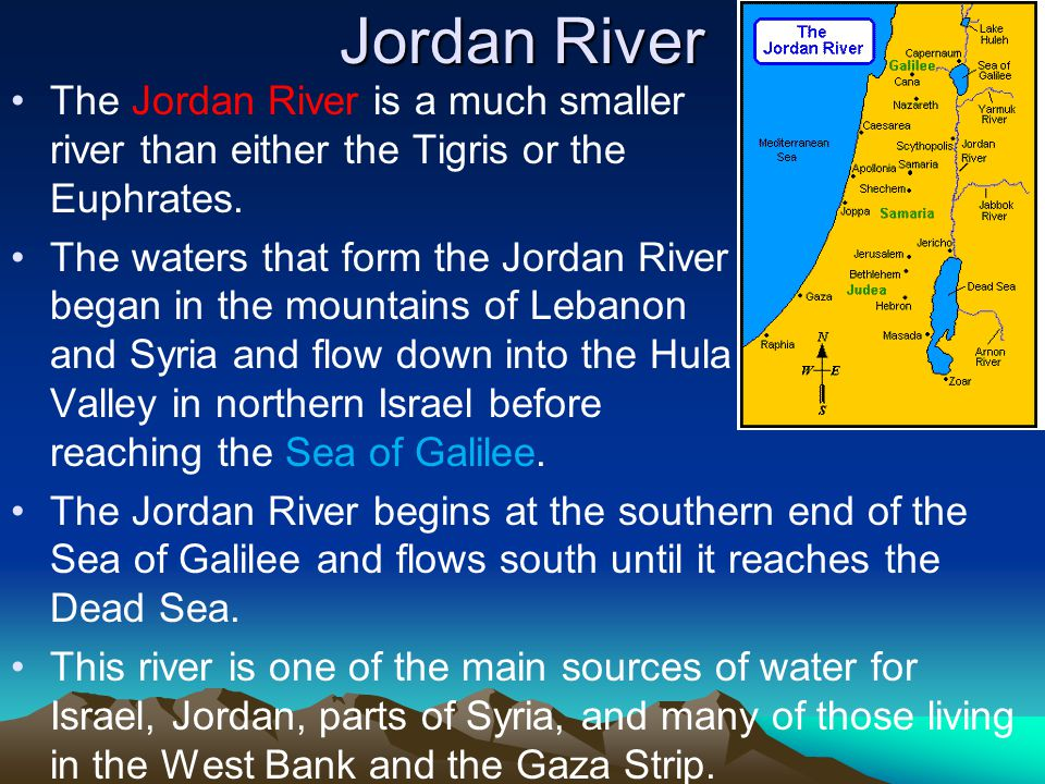 Jordan River The Jordan River is a much smaller river than either the Tigris or the Euphrates.