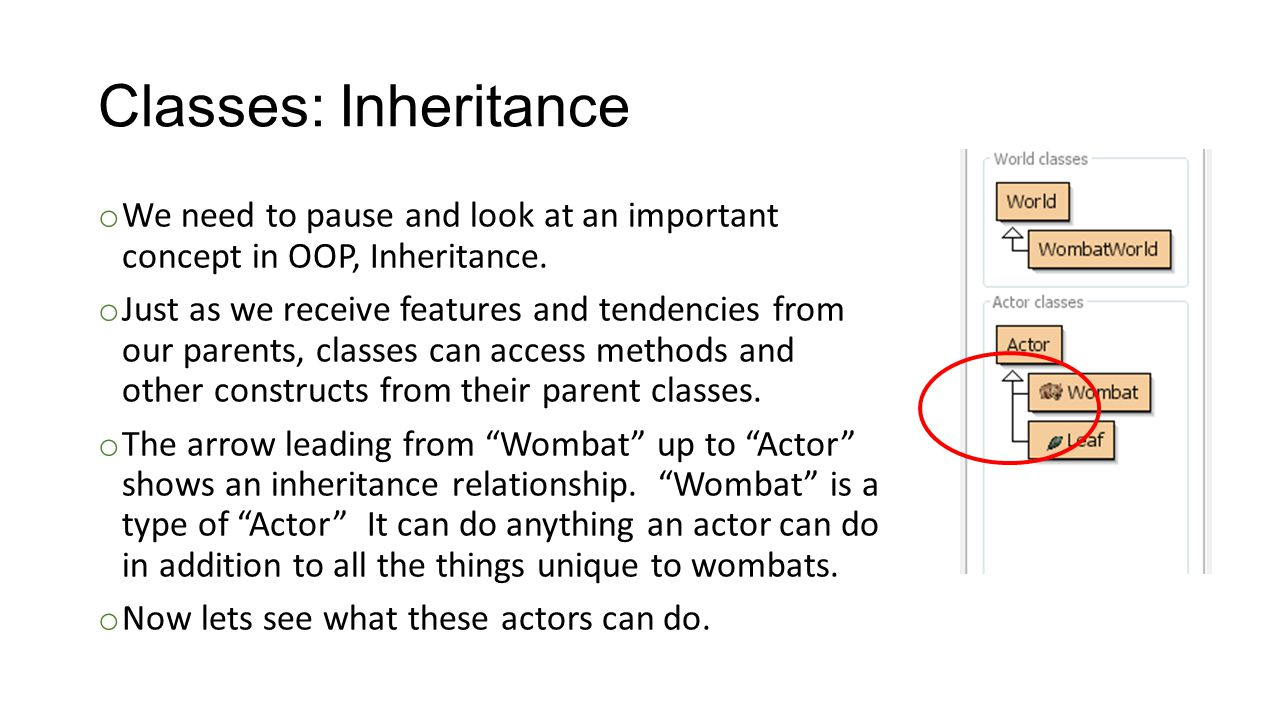 Classes: Inheritance We need to pause and look at an important concept in OOP, Inheritance.