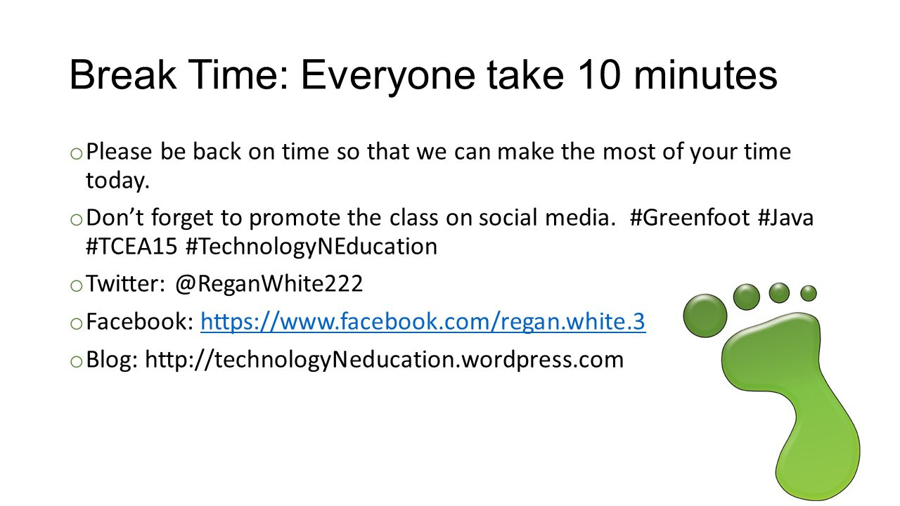 Break Time: Everyone take 10 minutes