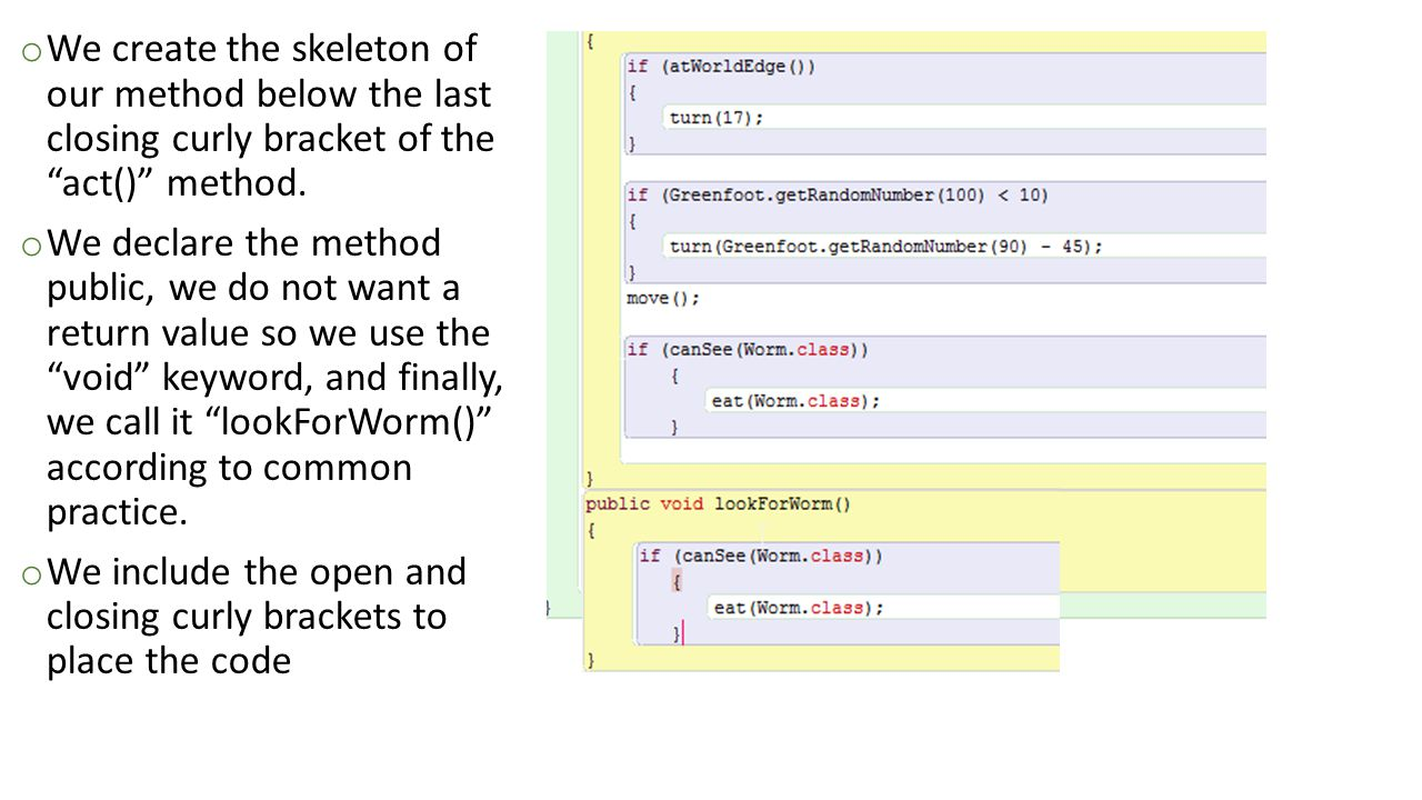 We create the skeleton of our method below the last closing curly bracket of the act() method.