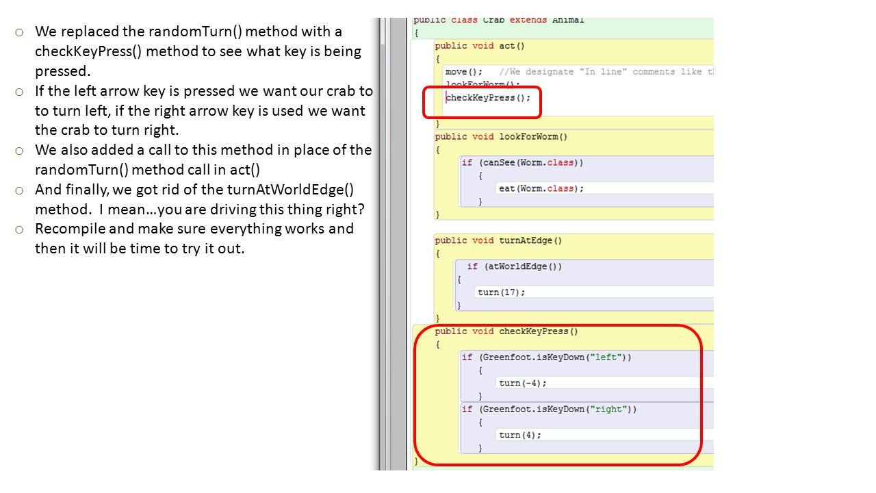 We replaced the randomTurn() method with a checkKeyPress() method to see what key is being pressed.