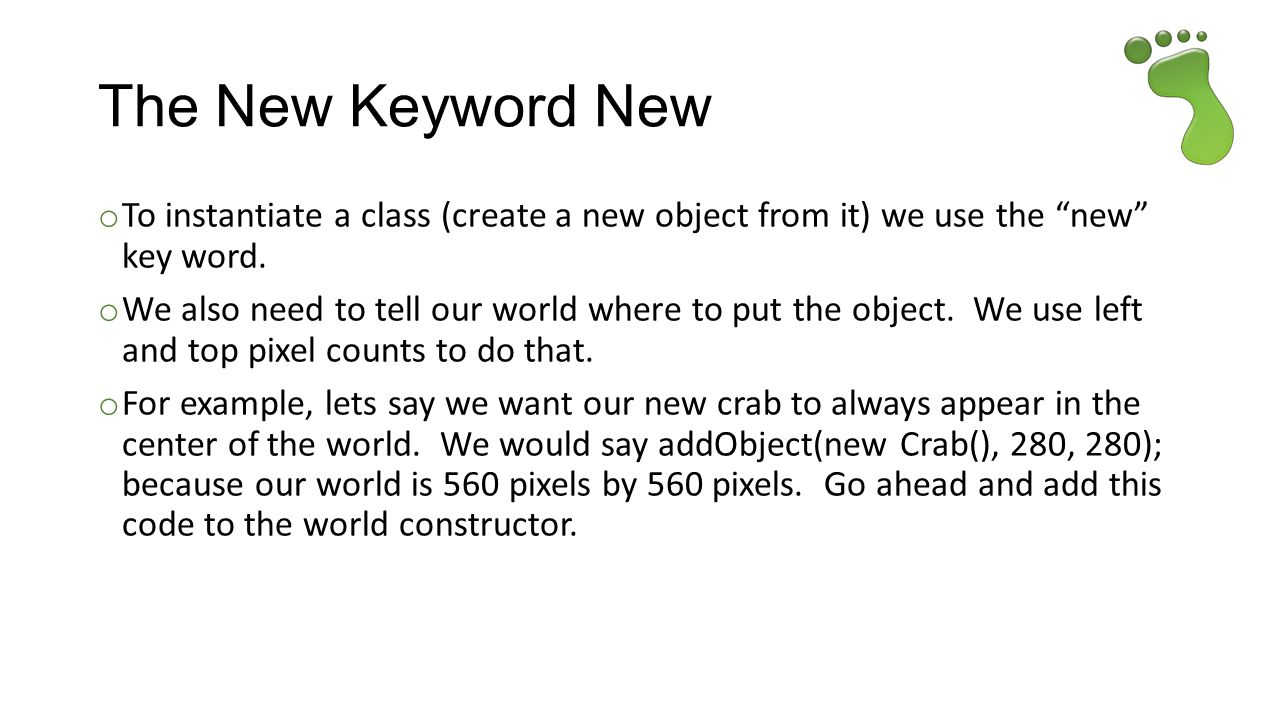 The New Keyword New To instantiate a class (create a new object from it) we use the new key word.