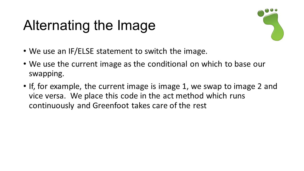 Alternating the Image We use an IF/ELSE statement to switch the image.