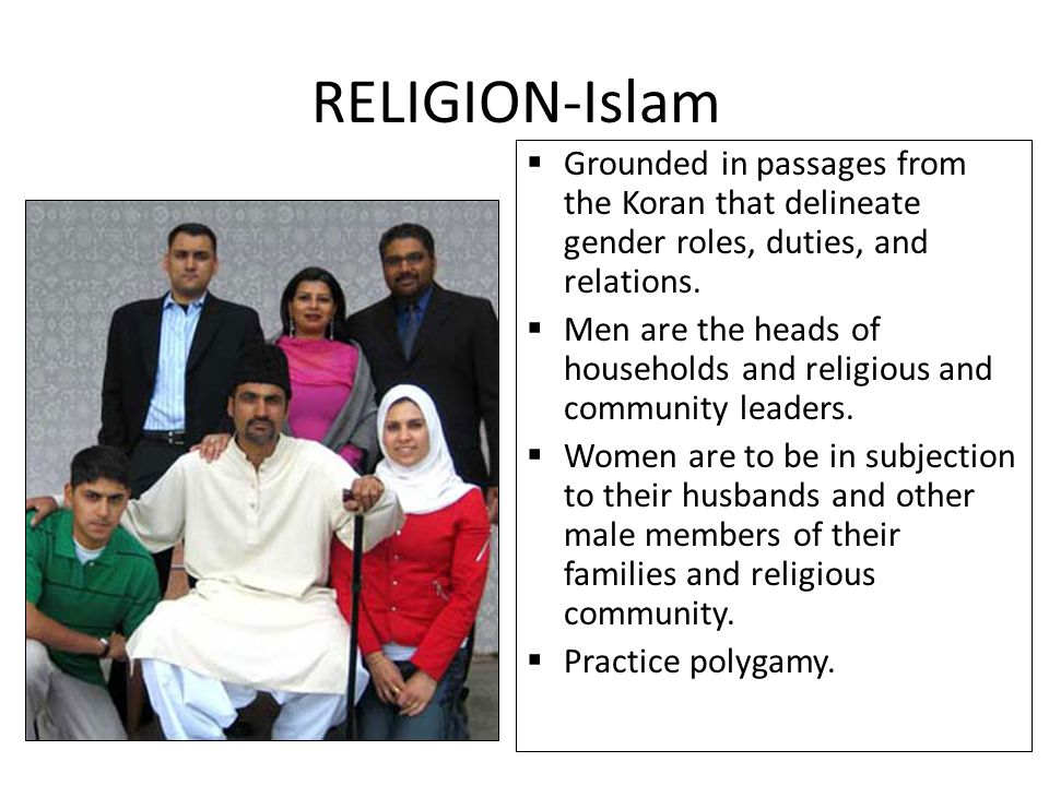 RELIGION-Islam Grounded in passages from the Koran that delineate gender roles, duties, and relations.
