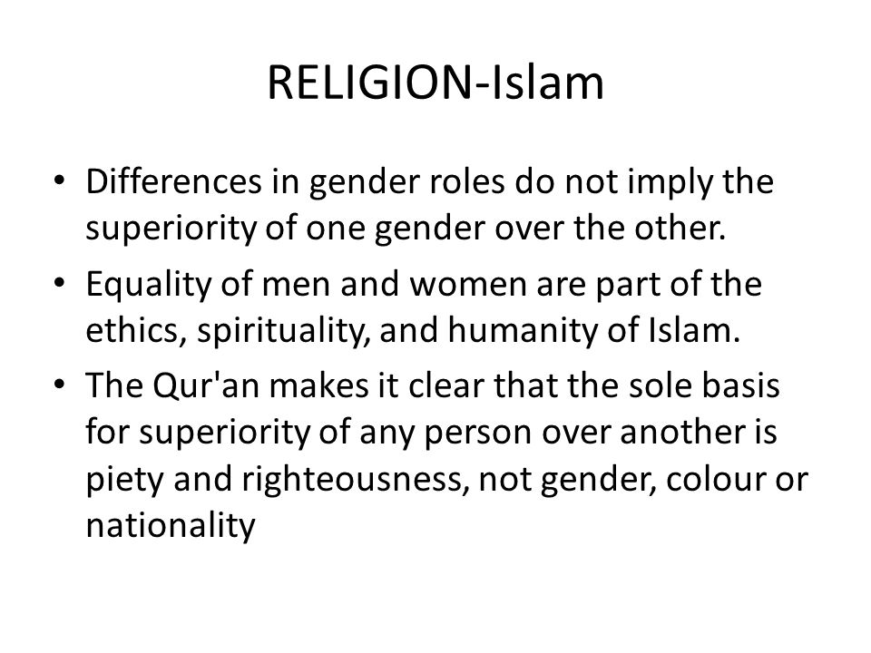 RELIGION-Islam Differences in gender roles do not imply the superiority of one gender over the other.