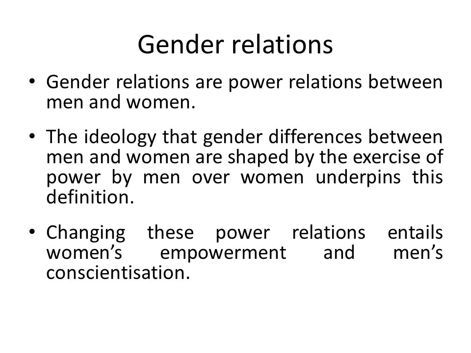 Gender relations Gender relations are power relations between men and women.