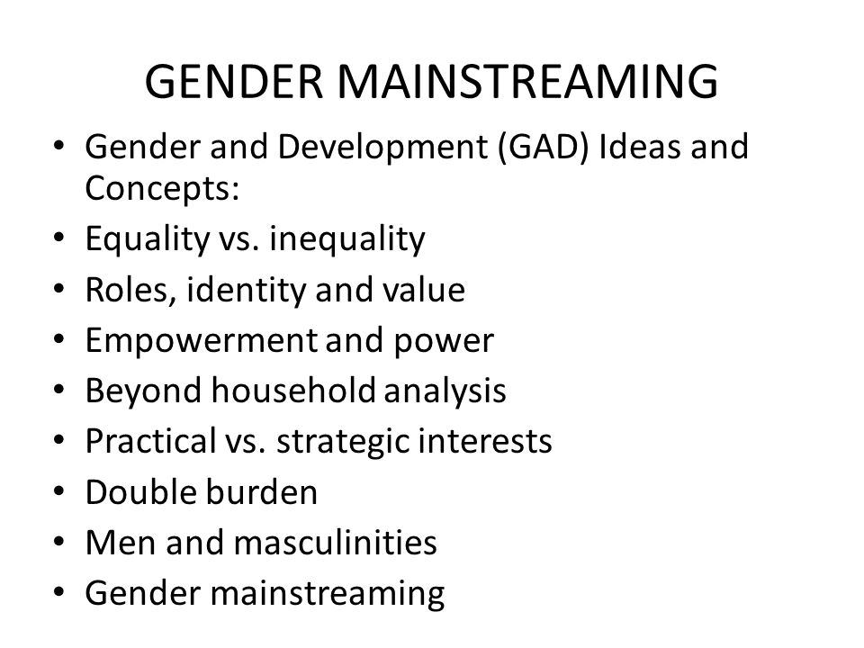Gender mainstreaming Gender and Development (GAD) Ideas and Concepts: