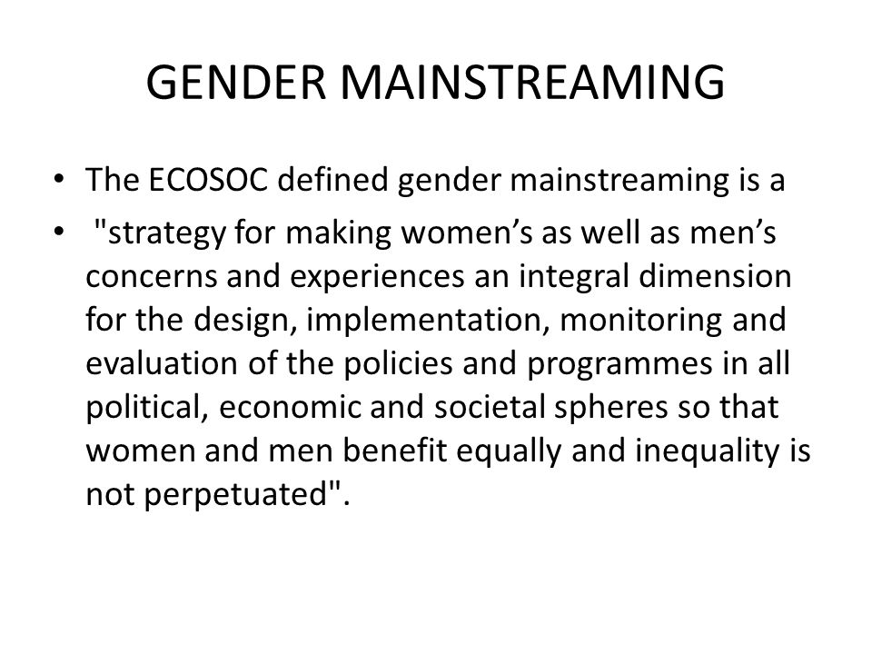 Gender mainstreaming The ECOSOC defined gender mainstreaming is a
