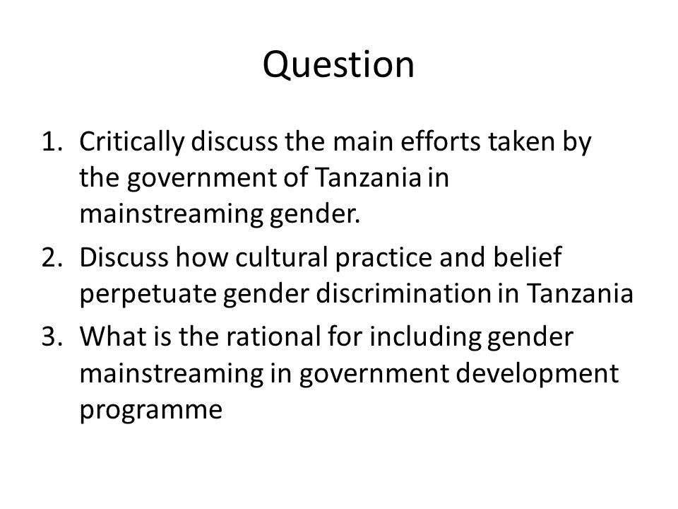 Question Critically discuss the main efforts taken by the government of Tanzania in mainstreaming gender.