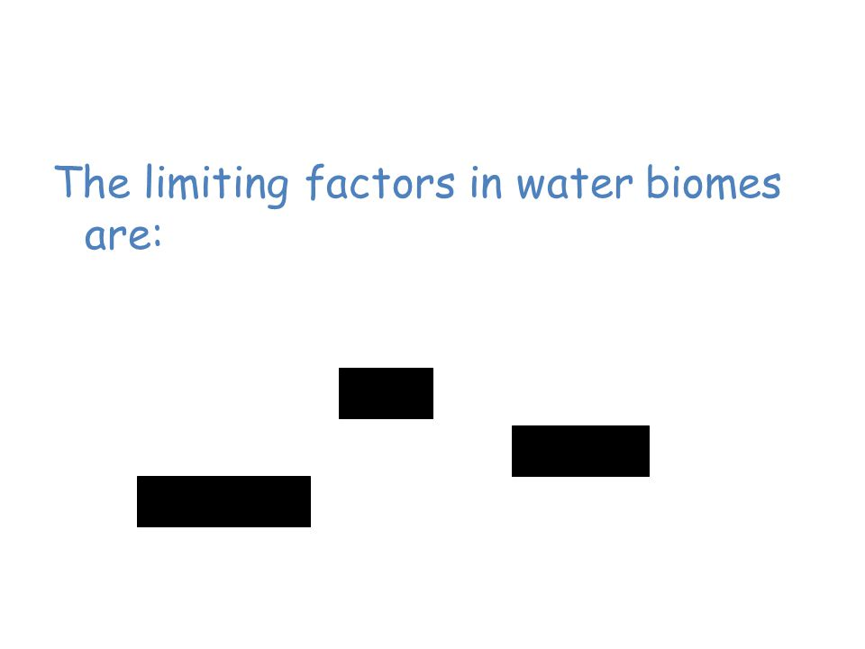 Aquatic Biomes The limiting factors in water biomes are: