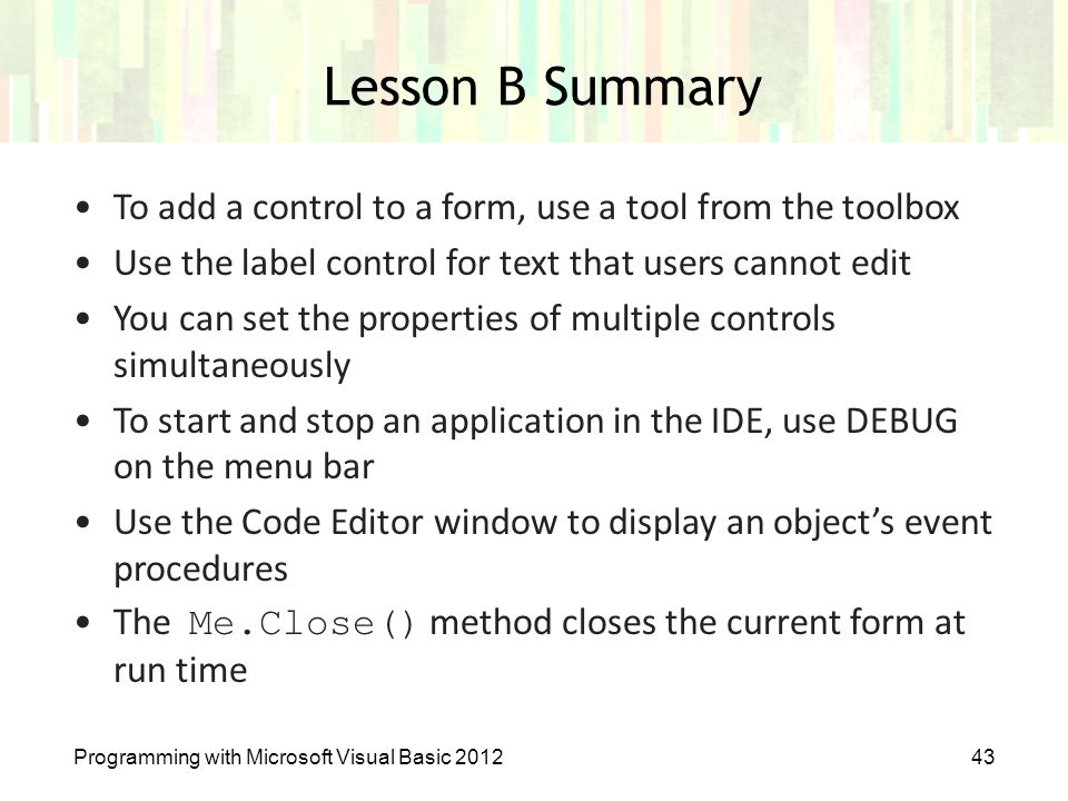 Lesson B Summary To add a control to a form, use a tool from the toolbox. Use the label control for text that users cannot edit.
