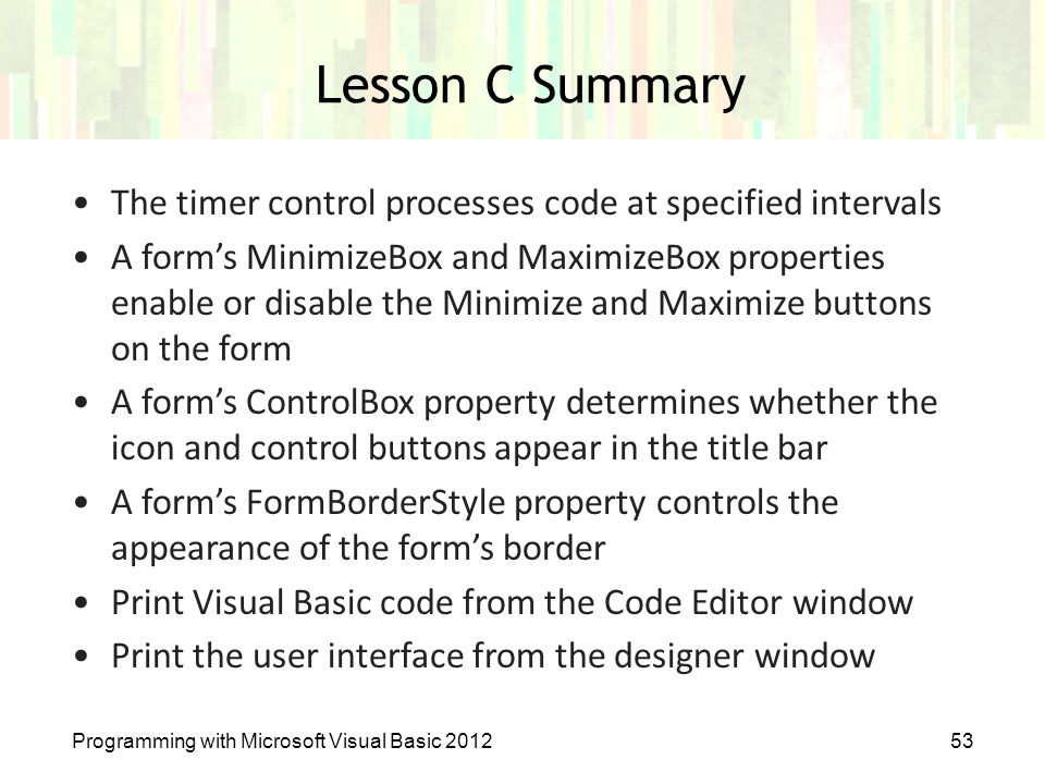 Lesson C Summary The timer control processes code at specified intervals.
