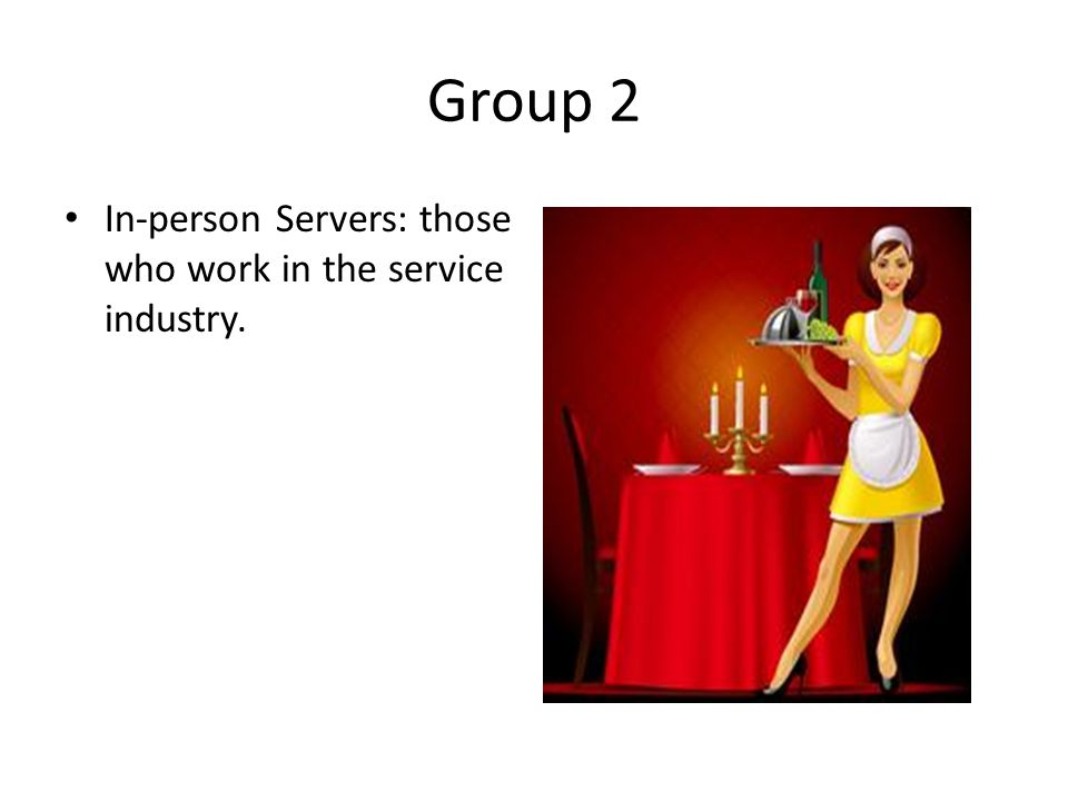 Group 2 In-person Servers: those who work in the service industry.