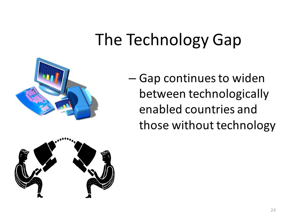 The Technology Gap Gap continues to widen between technologically enabled countries and those without technology.