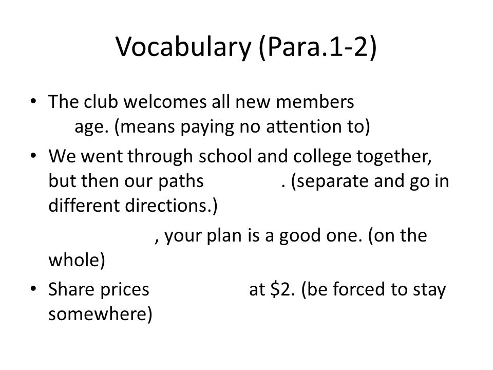 Vocabulary (Para.1-2) The club welcomes all new members regardless of age. (means paying no attention to)