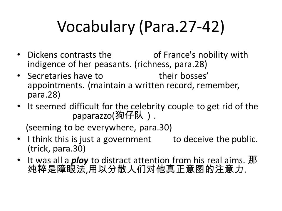 Vocabulary (Para.27-42) Dickens contrasts the opulence of France s nobility with indigence of her peasants. (richness, para.28)