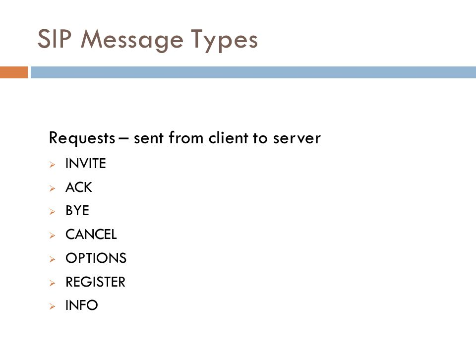 SIP Message Types Requests – sent from client to server INVITE ACK BYE
