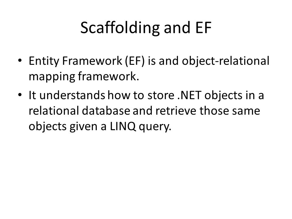 Scaffolding and EF Entity Framework (EF) is and object-relational mapping framework.