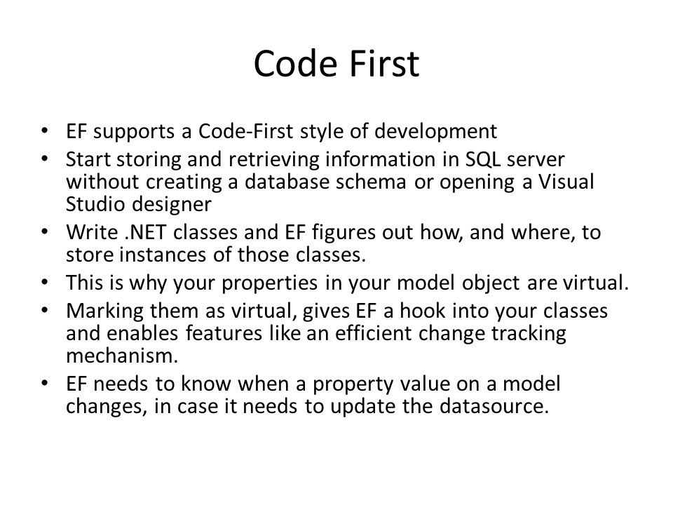 Code First EF supports a Code-First style of development
