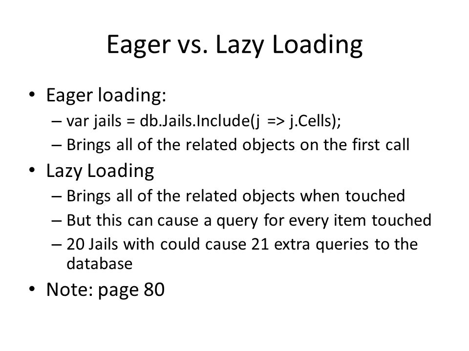 Eager vs. Lazy Loading Eager loading: Lazy Loading Note: page 80