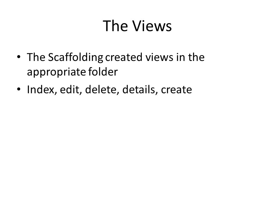 The Views The Scaffolding created views in the appropriate folder
