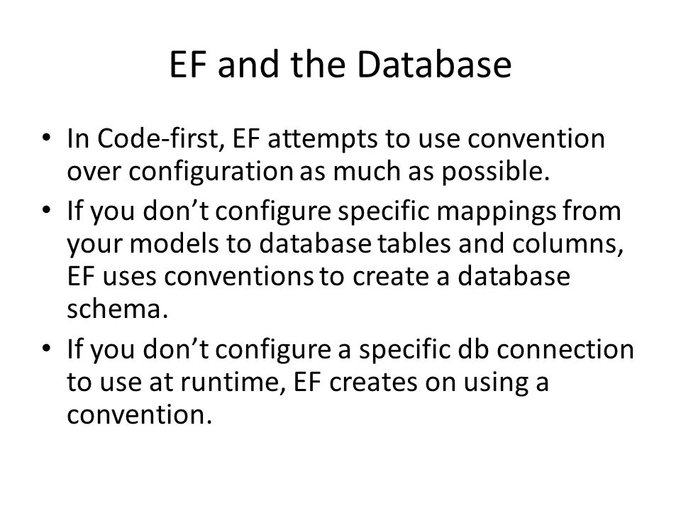 EF and the Database In Code-first, EF attempts to use convention over configuration as much as possible.
