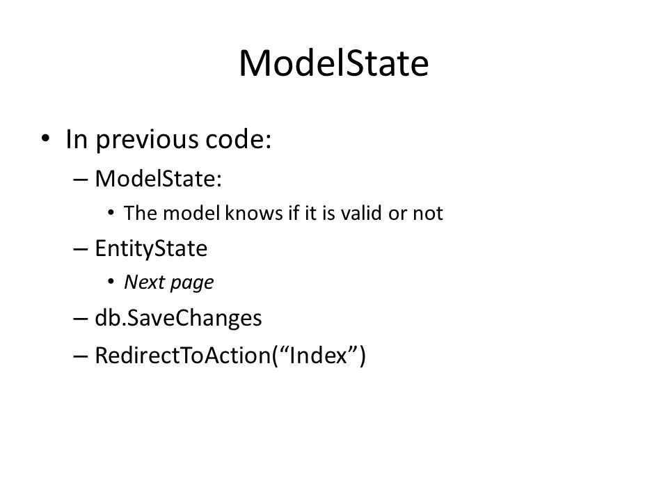 ModelState In previous code: ModelState: EntityState db.SaveChanges