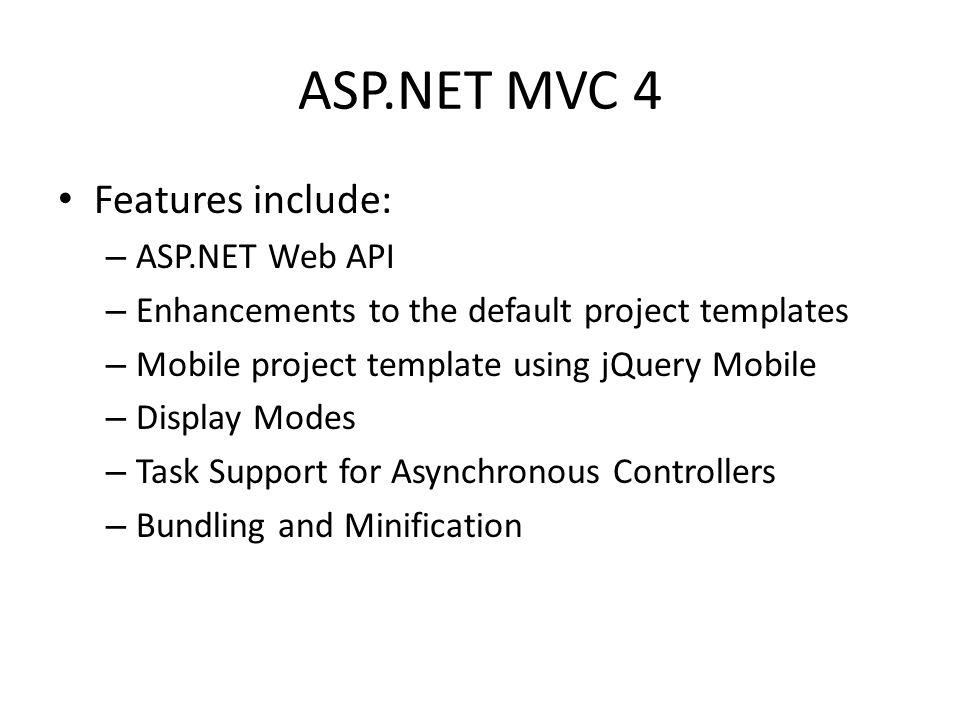 ASP.NET MVC 4 Features include: ASP.NET Web API
