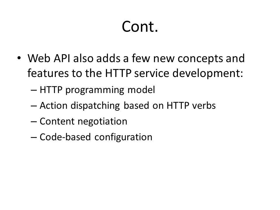Cont. Web API also adds a few new concepts and features to the HTTP service development: HTTP programming model.