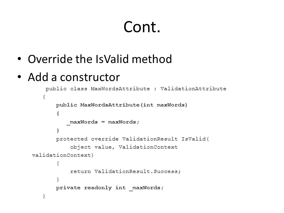 Cont. Override the IsValid method Add a constructor