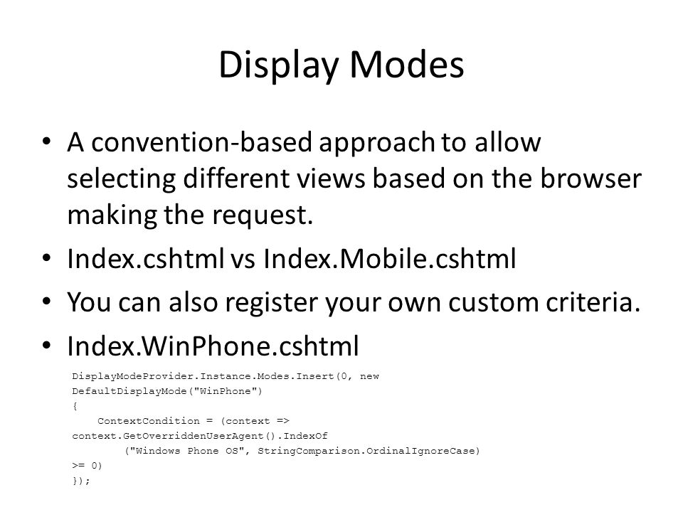 Display Modes A convention-based approach to allow selecting different views based on the browser making the request.