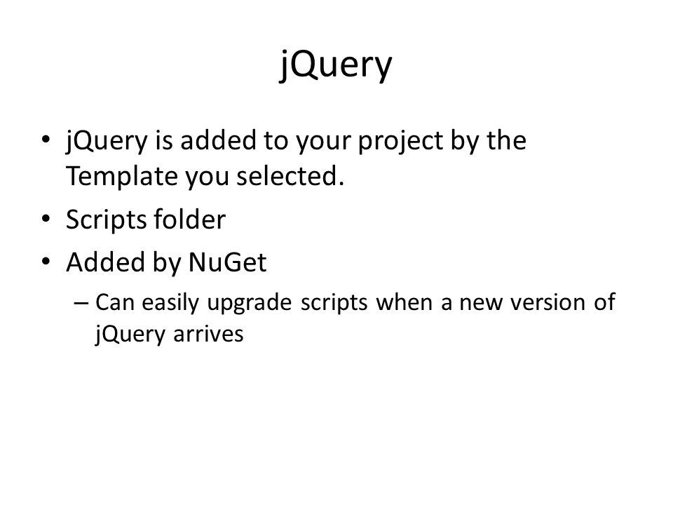 jQuery jQuery is added to your project by the Template you selected.
