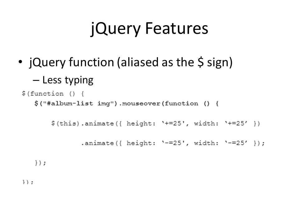 jQuery Features jQuery function (aliased as the $ sign) Less typing