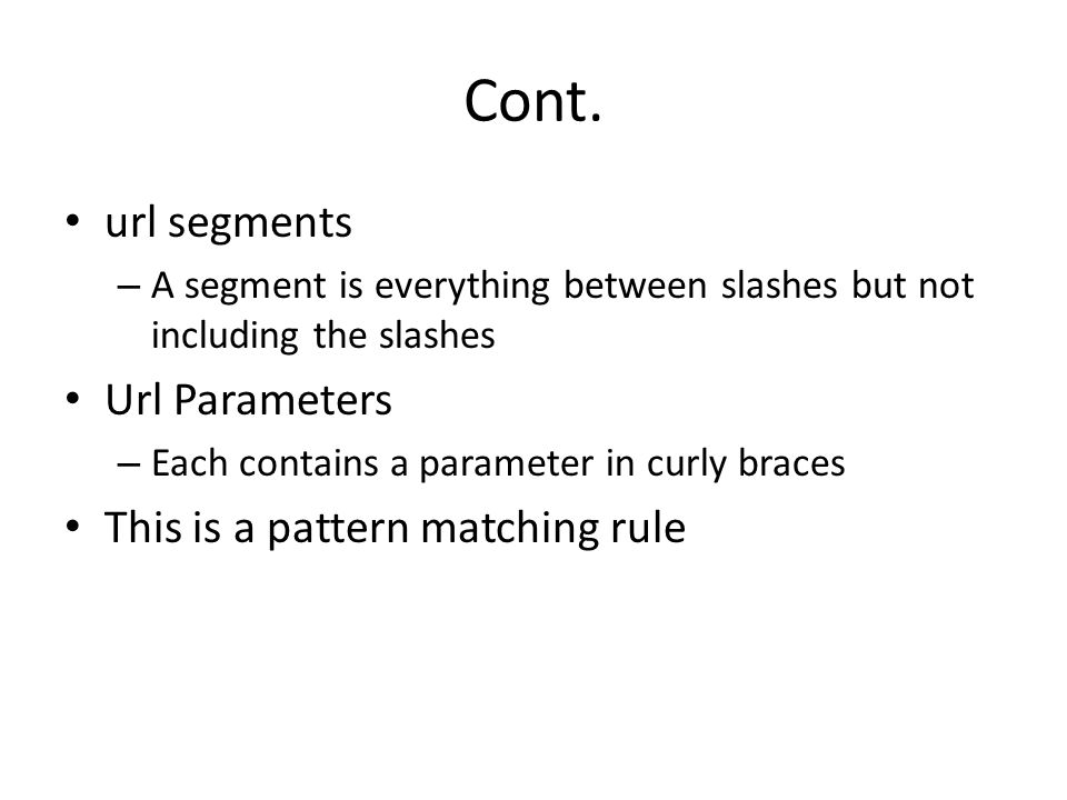 Cont. url segments Url Parameters This is a pattern matching rule