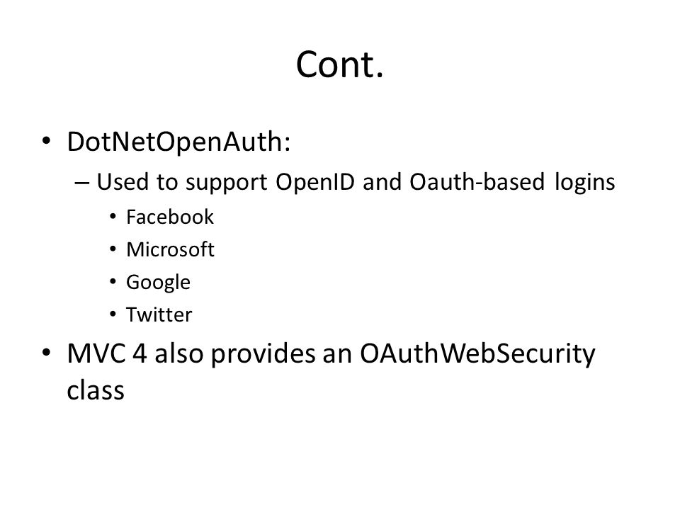 Cont. DotNetOpenAuth: MVC 4 also provides an OAuthWebSecurity class